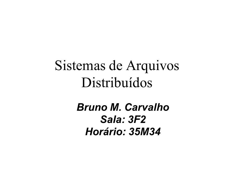 Sistemas de Arquivos Distribuídos Bruno M. Carvalho Sala: 3F2 Horário: 35M34