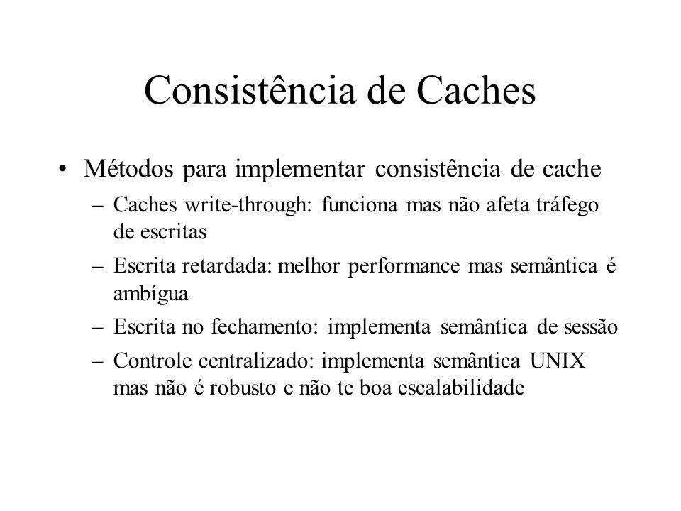 Consistência de Caches Métodos para implementar consistência de cache –Caches write-through: funciona mas não afeta tráfego de escritas –Escrita retar