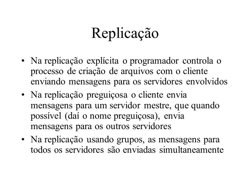 Replicação Na replicação explícita o programador controla o processo de criação de arquivos com o cliente enviando mensagens para os servidores envolv