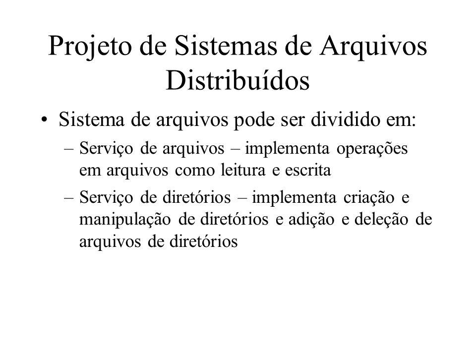 Projeto de Sistemas de Arquivos Distribuídos Sistema de arquivos pode ser dividido em: –Serviço de arquivos – implementa operações em arquivos como le