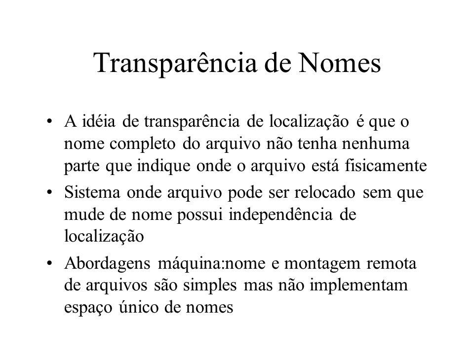 Transparência de Nomes A idéia de transparência de localização é que o nome completo do arquivo não tenha nenhuma parte que indique onde o arquivo est