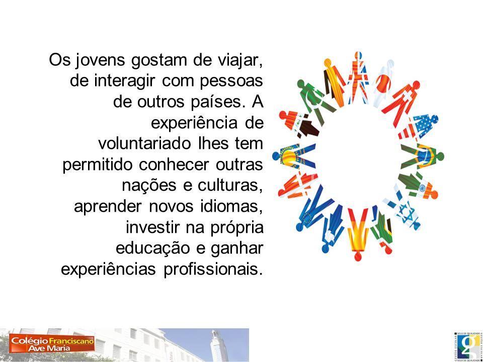 Os jovens gostam de viajar, de interagir com pessoas de outros países. A experiência de voluntariado lhes tem permitido conhecer outras nações e cultu