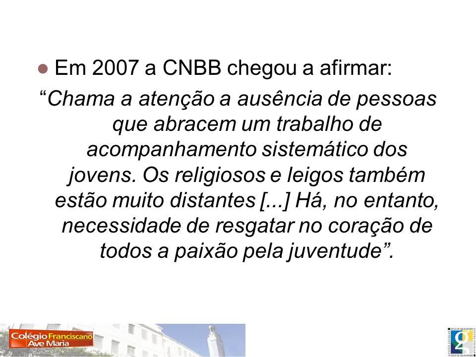 Em 2007 a CNBB chegou a afirmar: Chama a atenção a ausência de pessoas que abracem um trabalho de acompanhamento sistemático dos jovens. Os religiosos