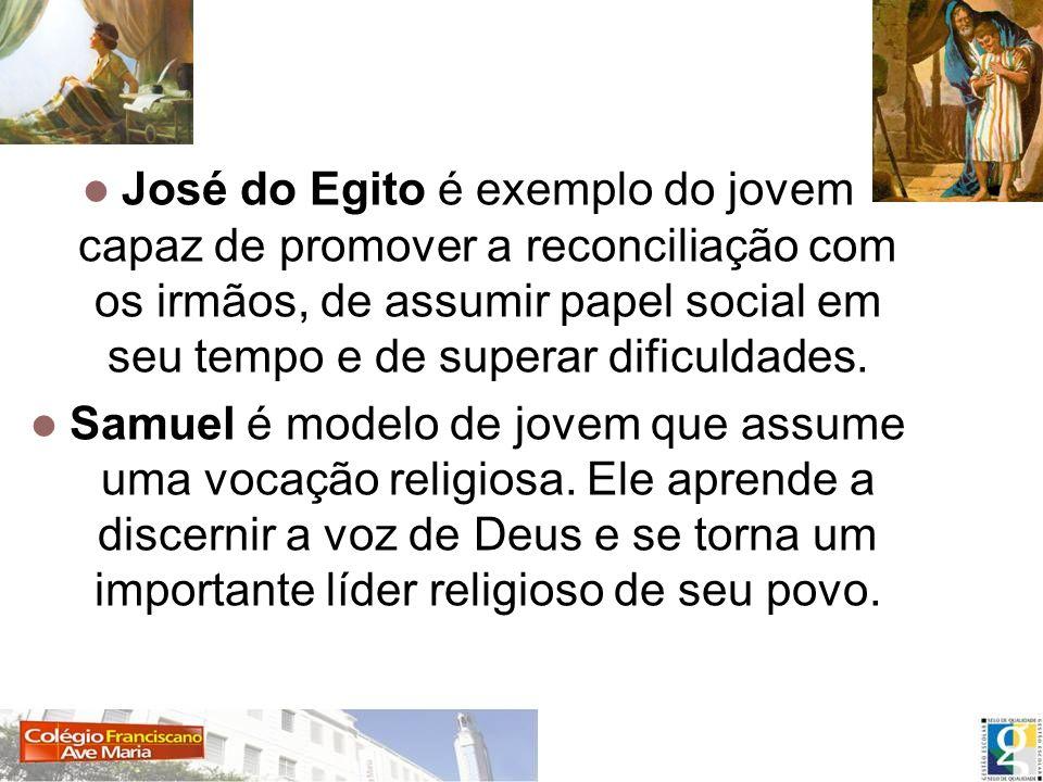José do Egito é exemplo do jovem capaz de promover a reconciliação com os irmãos, de assumir papel social em seu tempo e de superar dificuldades. Samu