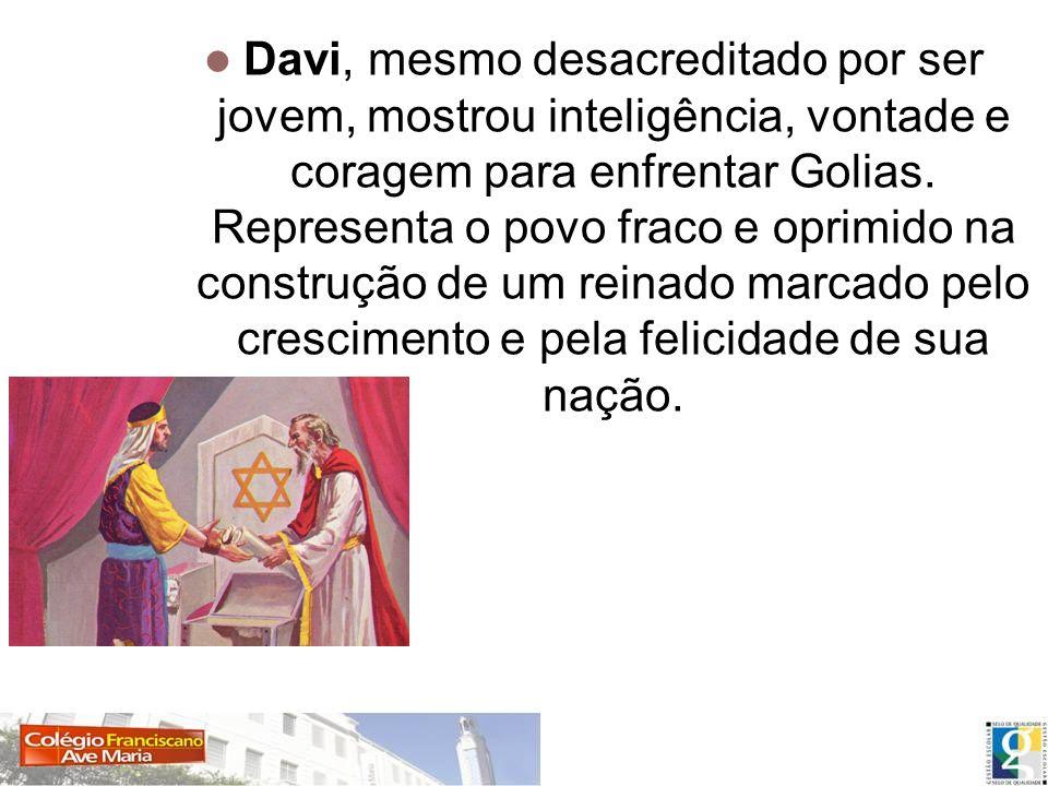 Davi, mesmo desacreditado por ser jovem, mostrou inteligência, vontade e coragem para enfrentar Golias. Representa o povo fraco e oprimido na construç