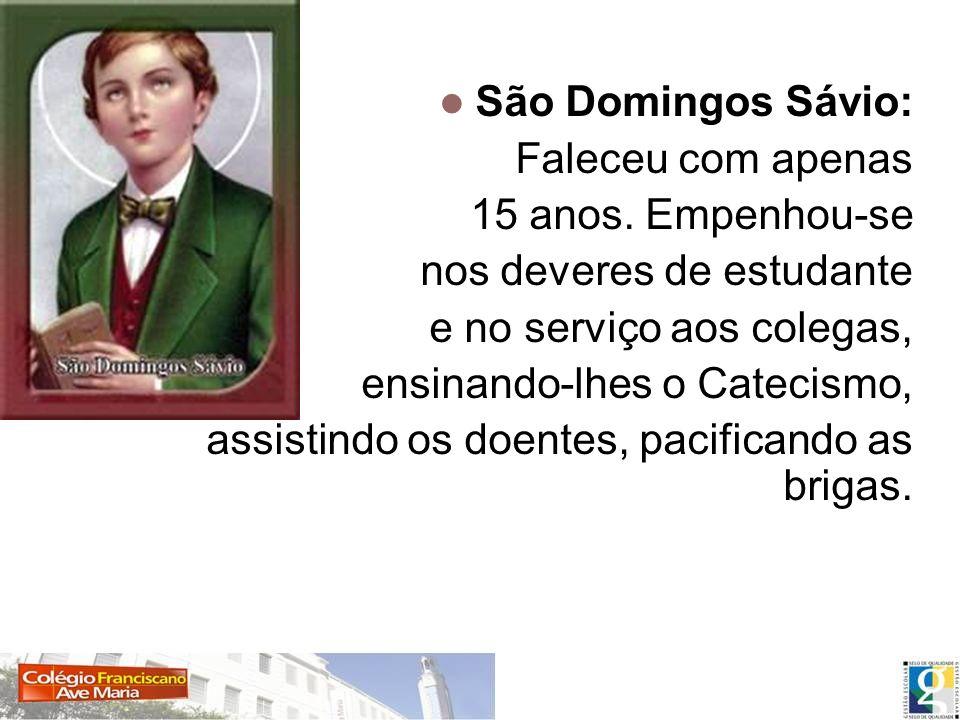 São Domingos Sávio: Faleceu com apenas 15 anos. Empenhou-se nos deveres de estudante e no serviço aos colegas, ensinando-lhes o Catecismo, assistindo