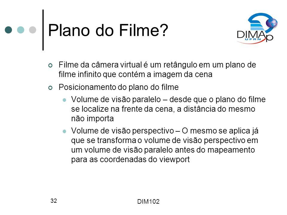 DIM102 32 Plano do Filme? Filme da câmera virtual é um retângulo em um plano de filme infinito que contém a imagem da cena Posicionamento do plano do