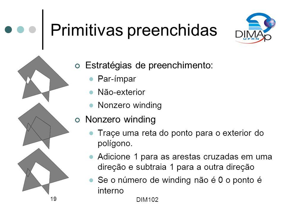 DIM102 19 Primitivas preenchidas Estratégias de preenchimento: Par-ímpar Não-exterior Nonzero winding Traçe uma reta do ponto para o exterior do polígono.