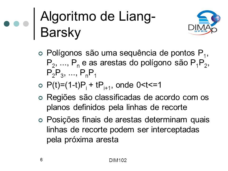 DIM102 17 Algoritmos de Linha, Polilinha e Círculo Linhas com pontos finais não-inteiros Polilinhas com ângulos muito agudos (problemas com xor) Círculos com raio e centro não inteiros (sem simetria) Algoritmo do ponto médio tem de ser modificado, alterando-se a inicialização e diferenças parcias