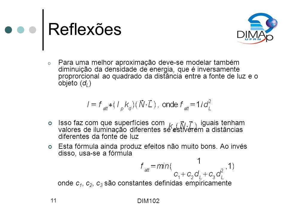 DIM102 11 Reflexões o Para uma melhor aproximação deve-se modelar também diminuição da densidade de energia, que é inversamente proprorcional ao quadr