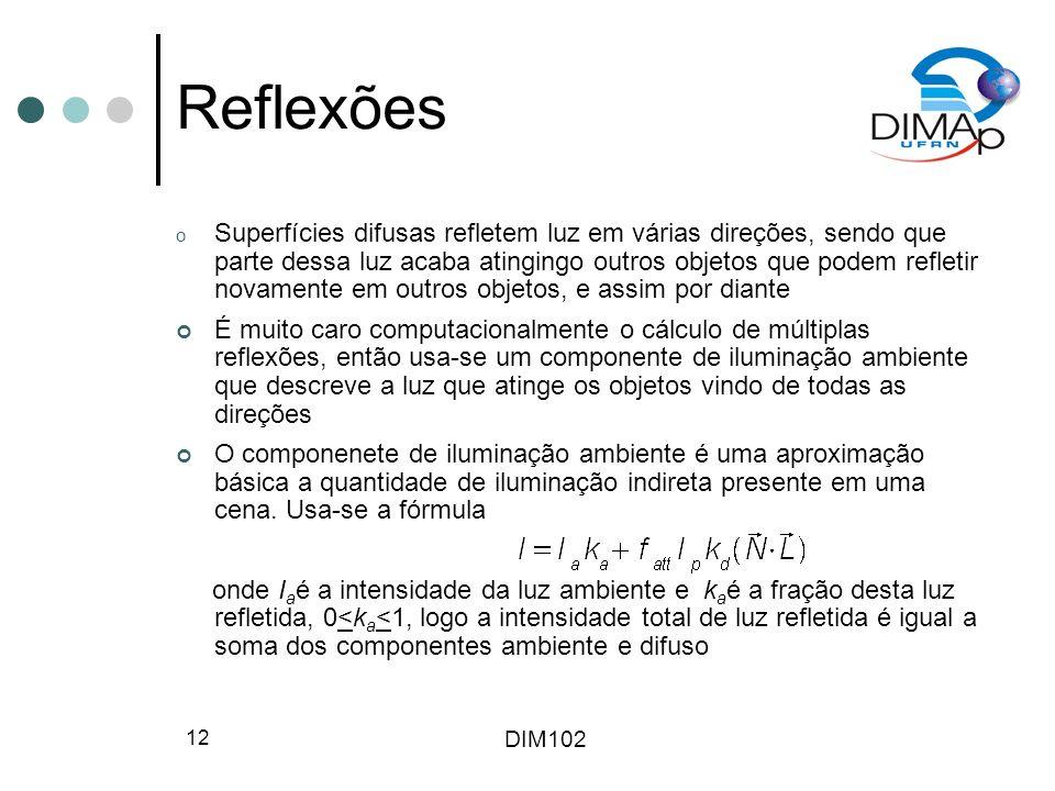 DIM102 12 Reflexões o Superfícies difusas refletem luz em várias direções, sendo que parte dessa luz acaba atingingo outros objetos que podem refletir