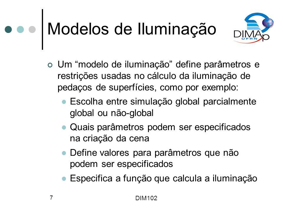 DIM102 7 Modelos de Iluminação Um modelo de iluminação define parâmetros e restrições usadas no cálculo da iluminação de pedaços de superfícies, como