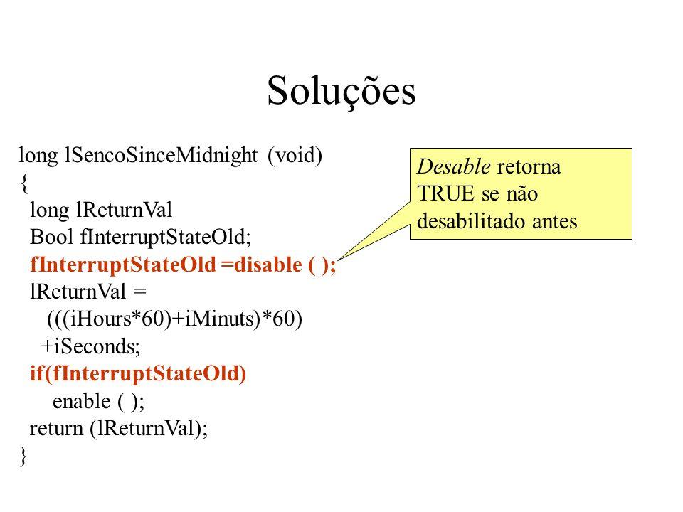 Soluções long lSencoSinceMidnight (void) { long lReturnVal Bool fInterruptStateOld; fInterruptStateOld =disable ( ); lReturnVal = (((iHours*60)+iMinut