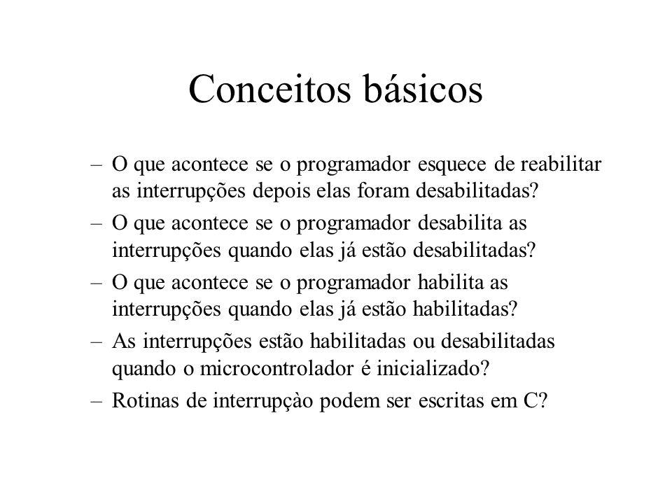 Conceitos básicos –O que acontece se o programador esquece de reabilitar as interrupções depois elas foram desabilitadas? –O que acontece se o program