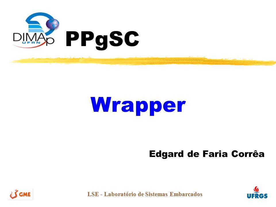 PPgSC Edgard de Faria Corrêa LSE - Laboratório de Sistemas Embarcados Wrapper