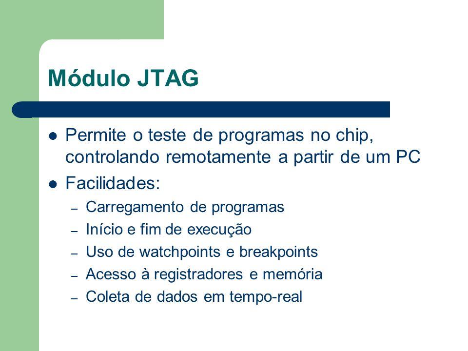 Módulo JTAG Permite o teste de programas no chip, controlando remotamente a partir de um PC Facilidades: – Carregamento de programas – Início e fim de