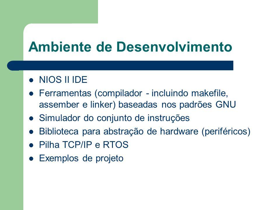 Ambiente de Desenvolvimento NIOS II IDE Ferramentas (compilador - incluindo makefile, assember e linker) baseadas nos padrões GNU Simulador do conjunt