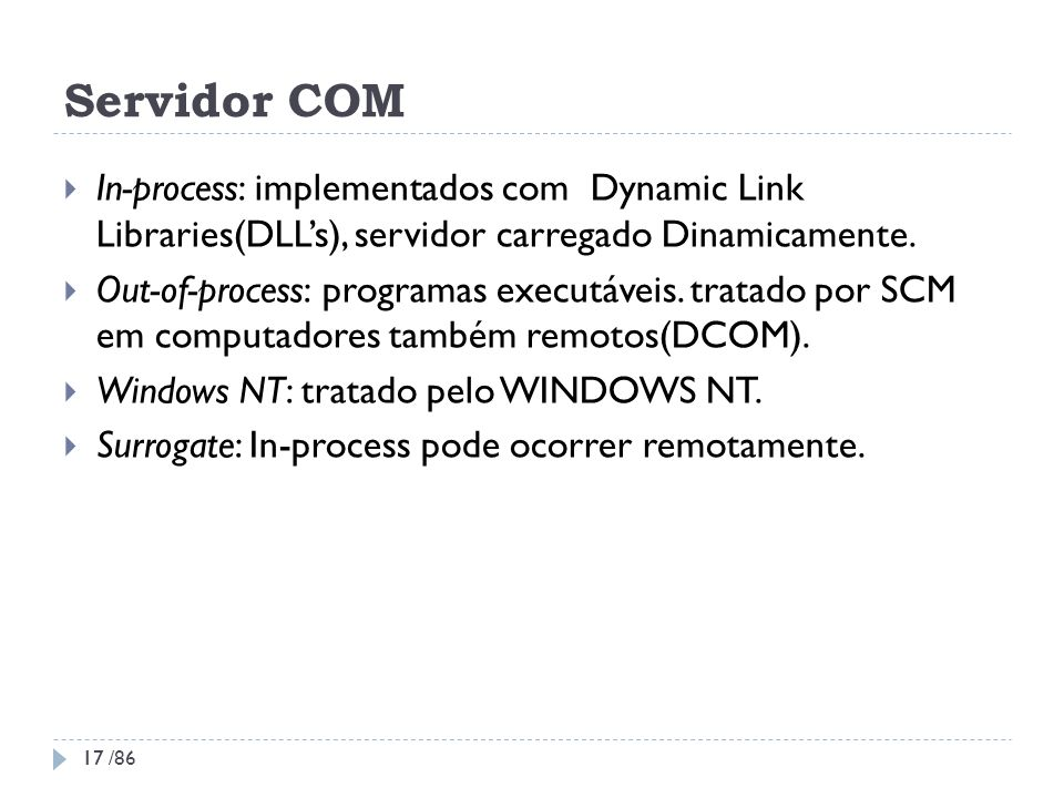 Servidor COM In-process: implementados com Dynamic Link Libraries(DLLs), servidor carregado Dinamicamente. Out-of-process: programas executáveis. trat