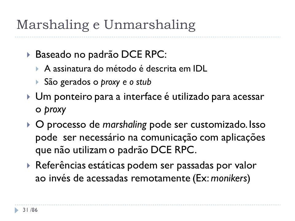 Marshaling e Unmarshaling Baseado no padrão DCE RPC: A assinatura do método é descrita em IDL São gerados o proxy e o stub Um ponteiro para a interfac