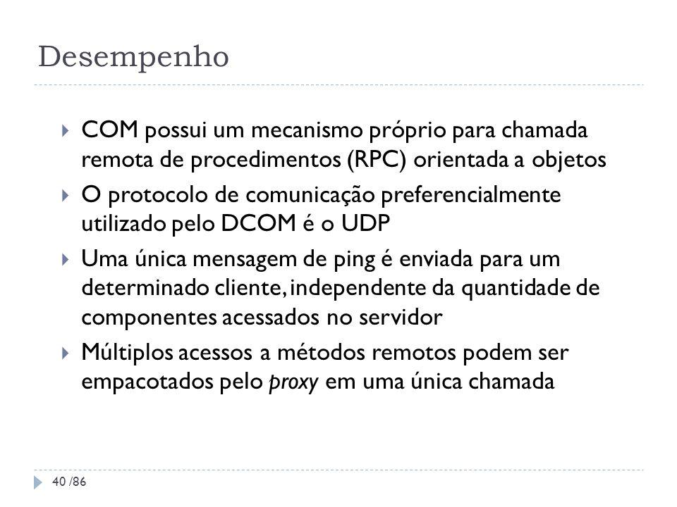 Desempenho COM possui um mecanismo próprio para chamada remota de procedimentos (RPC) orientada a objetos O protocolo de comunicação preferencialmente