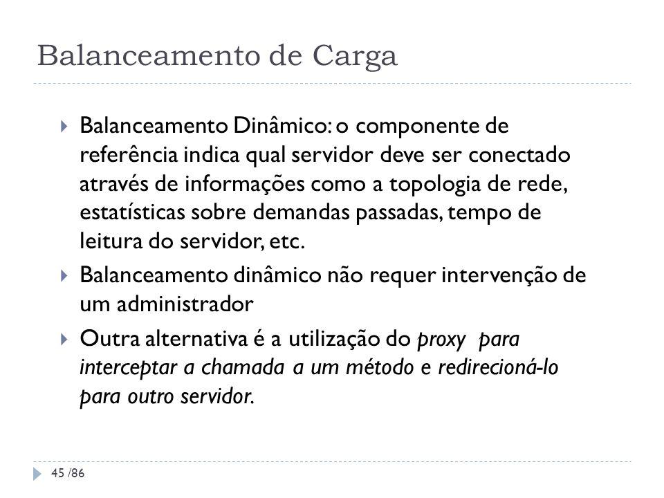 Balanceamento de Carga Balanceamento Dinâmico: o componente de referência indica qual servidor deve ser conectado através de informações como a topolo