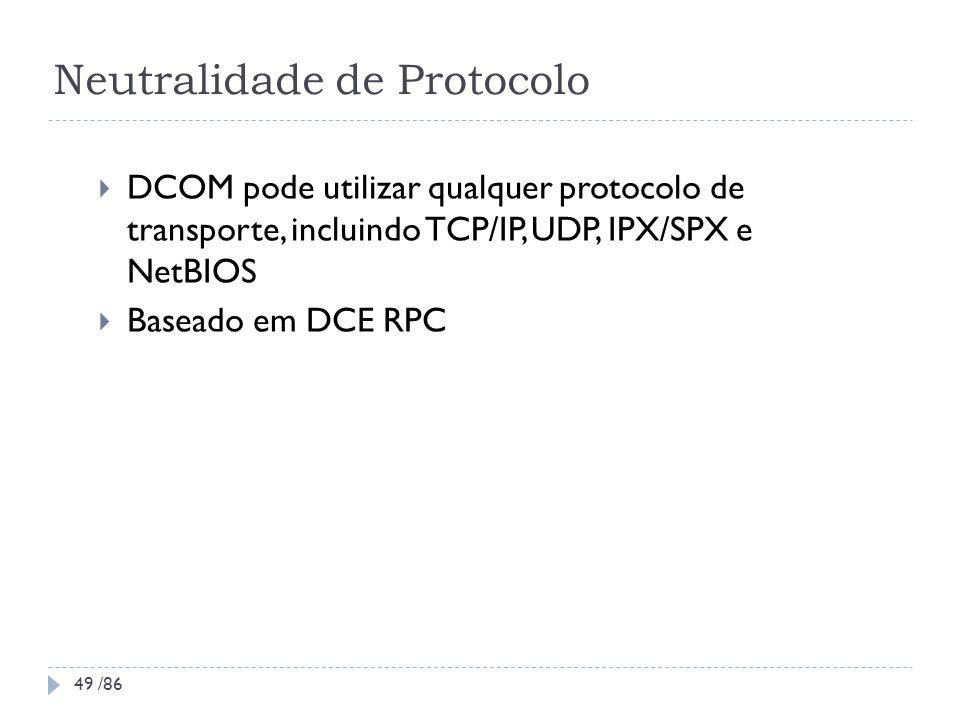 Neutralidade de Protocolo DCOM pode utilizar qualquer protocolo de transporte, incluindo TCP/IP, UDP, IPX/SPX e NetBIOS Baseado em DCE RPC 49 /86