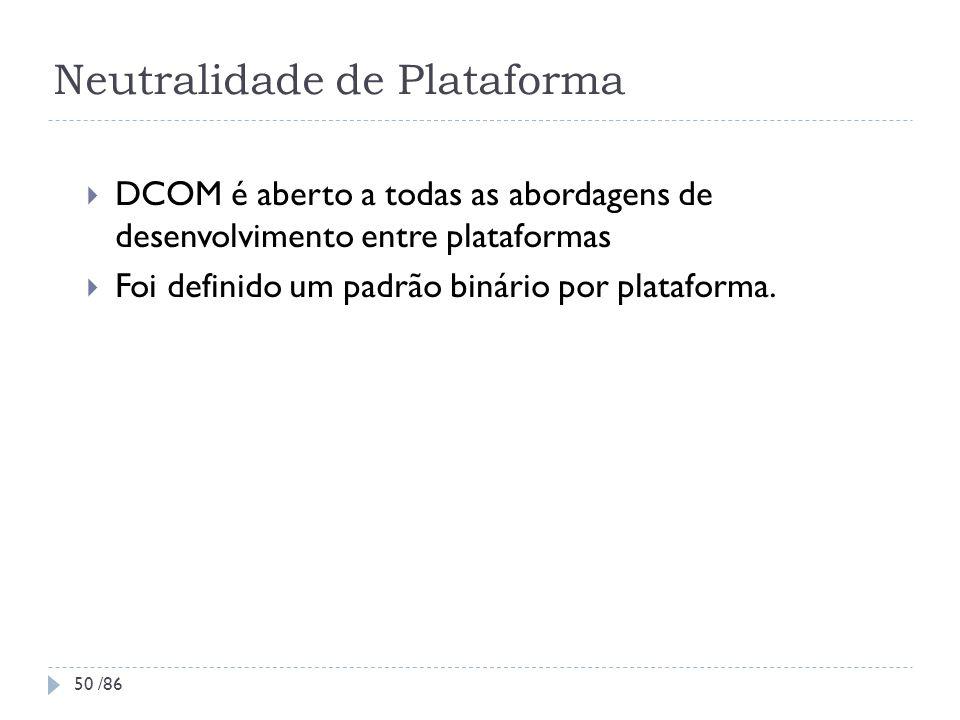 Neutralidade de Plataforma DCOM é aberto a todas as abordagens de desenvolvimento entre plataformas Foi definido um padrão binário por plataforma. 50