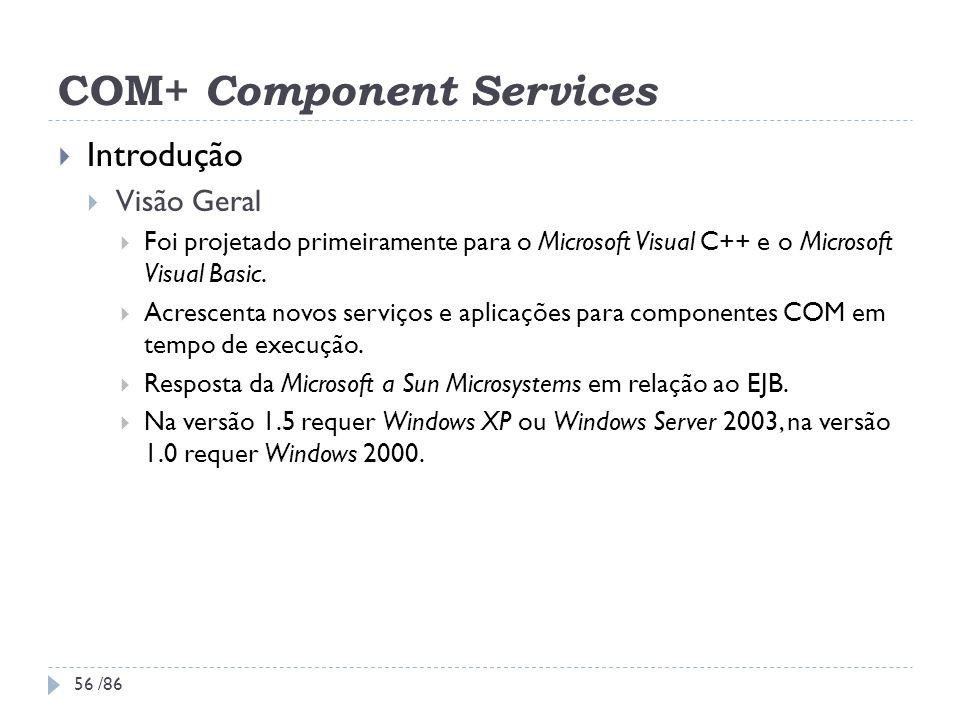 COM+ Component Services Introdução Visão Geral Foi projetado primeiramente para o Microsoft Visual C++ e o Microsoft Visual Basic. Acrescenta novos se