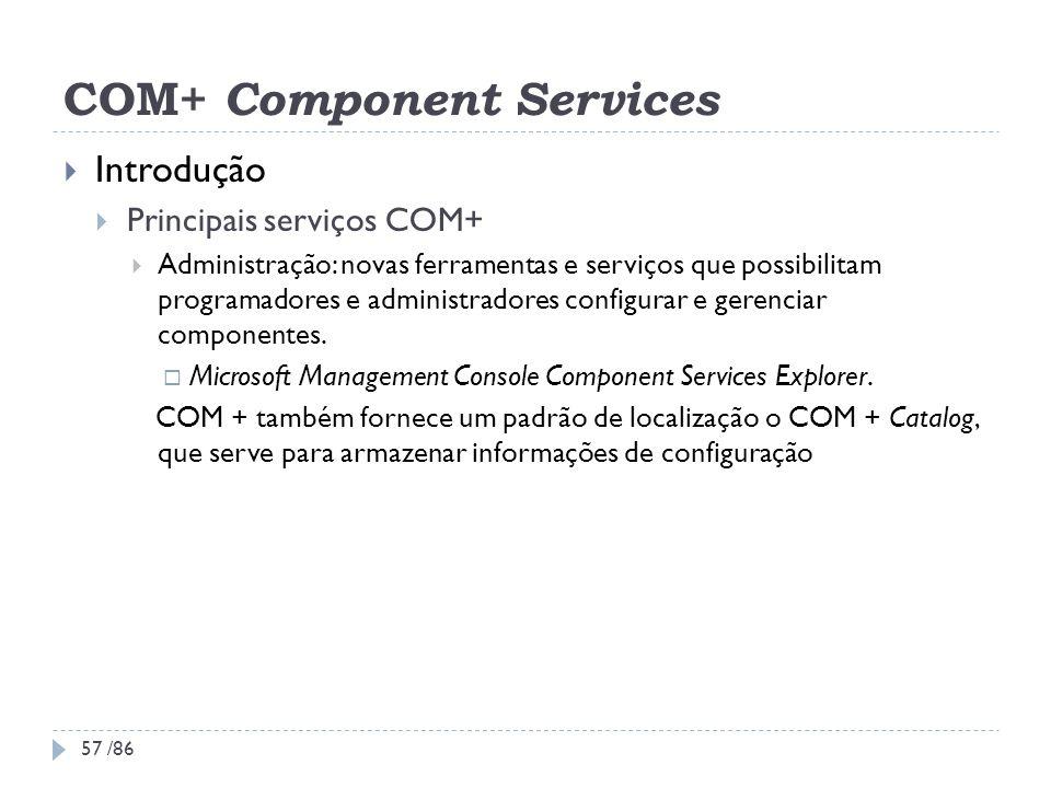 COM+ Component Services Introdução Principais serviços COM+ Administração: novas ferramentas e serviços que possibilitam programadores e administrador