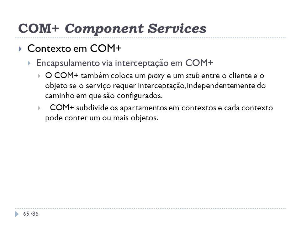 COM+ Component Services Contexto em COM+ Encapsulamento via interceptação em COM+ O COM+ também coloca um proxy e um stub entre o cliente e o objeto s