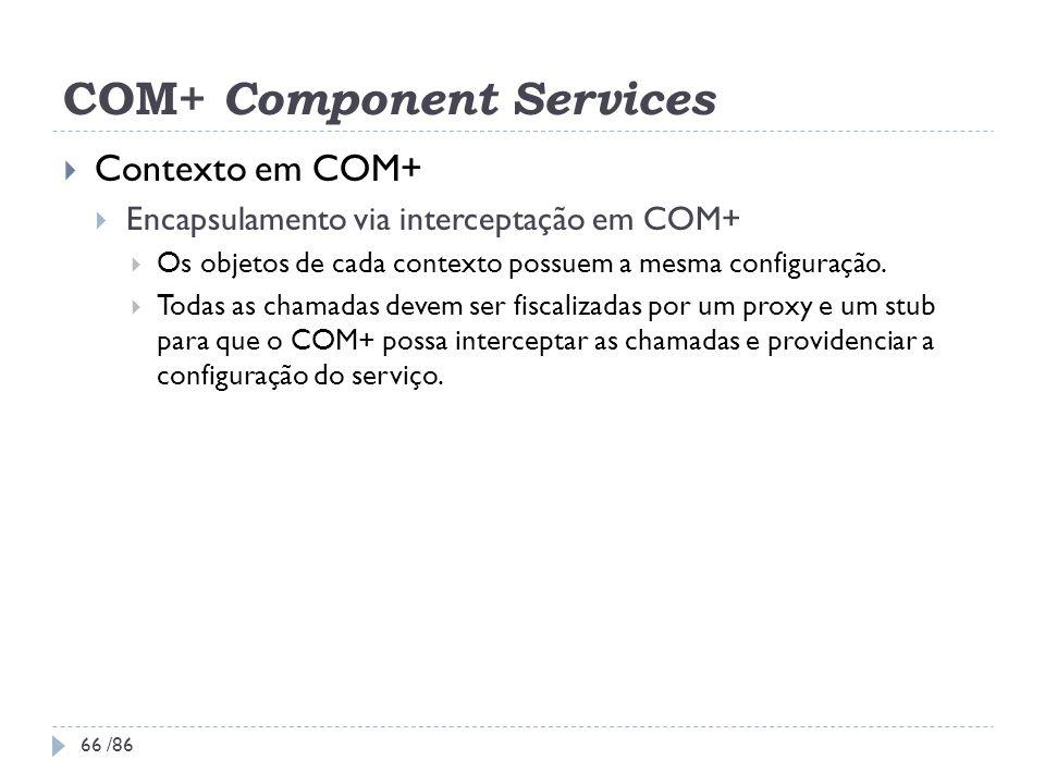 COM+ Component Services Contexto em COM+ Encapsulamento via interceptação em COM+ Os objetos de cada contexto possuem a mesma configuração. Todas as c