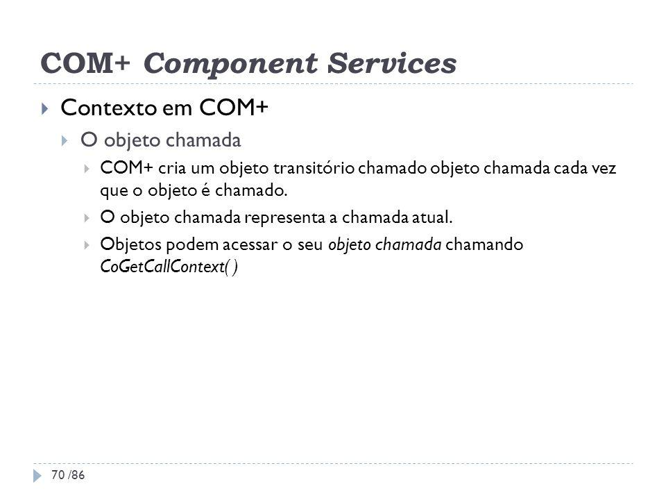 COM+ Component Services Contexto em COM+ O objeto chamada COM+ cria um objeto transitório chamado objeto chamada cada vez que o objeto é chamado. O ob