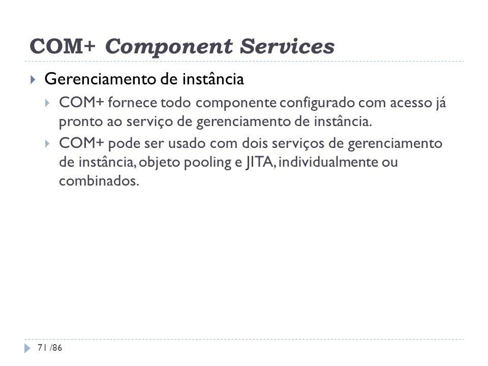 COM+ Component Services Gerenciamento de instância COM+ fornece todo componente configurado com acesso já pronto ao serviço de gerenciamento de instân