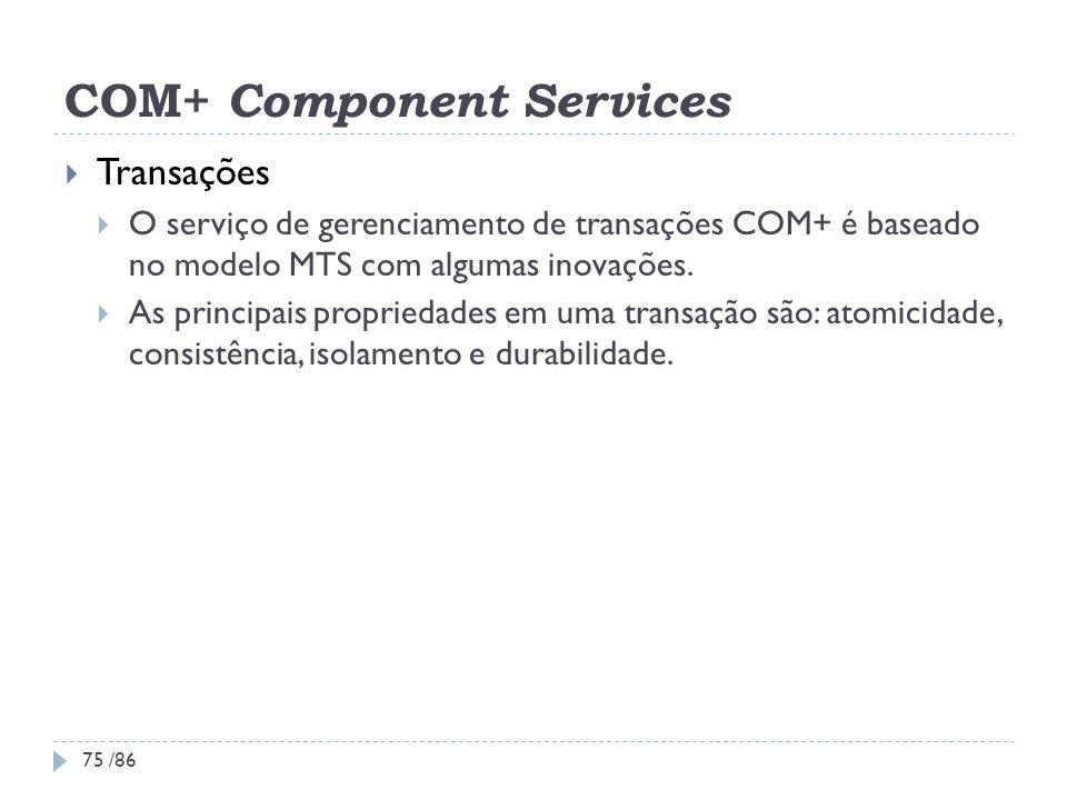 COM+ Component Services Transações O serviço de gerenciamento de transações COM+ é baseado no modelo MTS com algumas inovações. As principais propried
