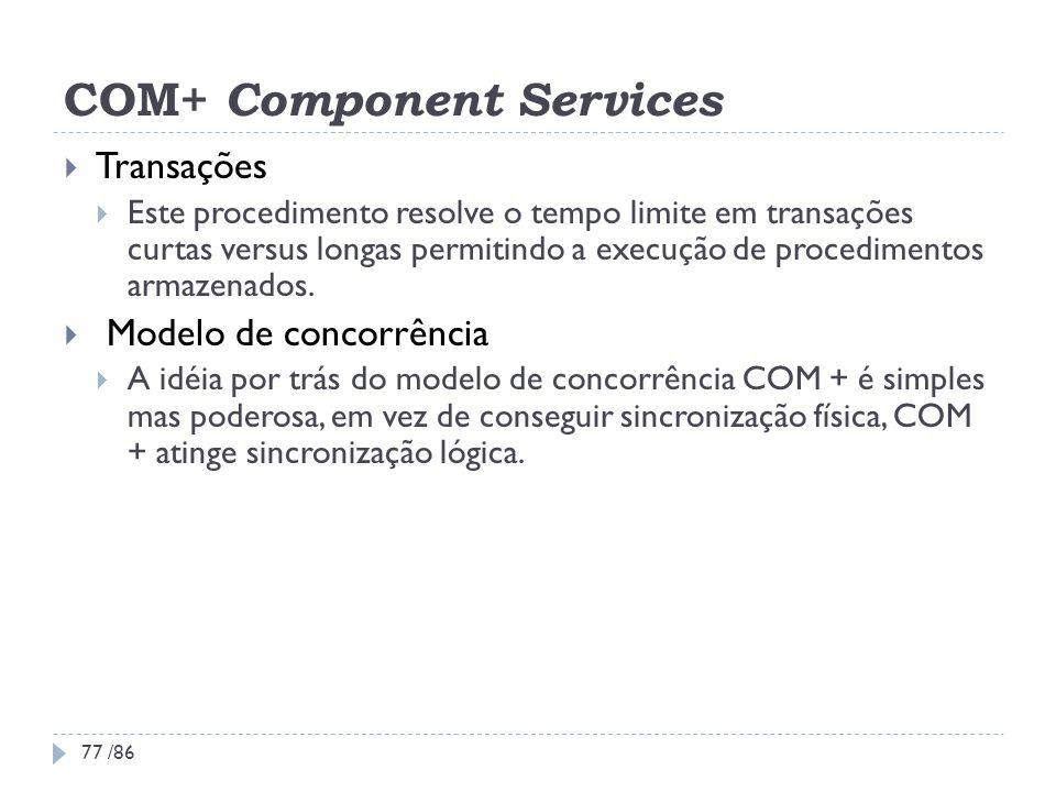 COM+ Component Services Transações Este procedimento resolve o tempo limite em transações curtas versus longas permitindo a execução de procedimentos