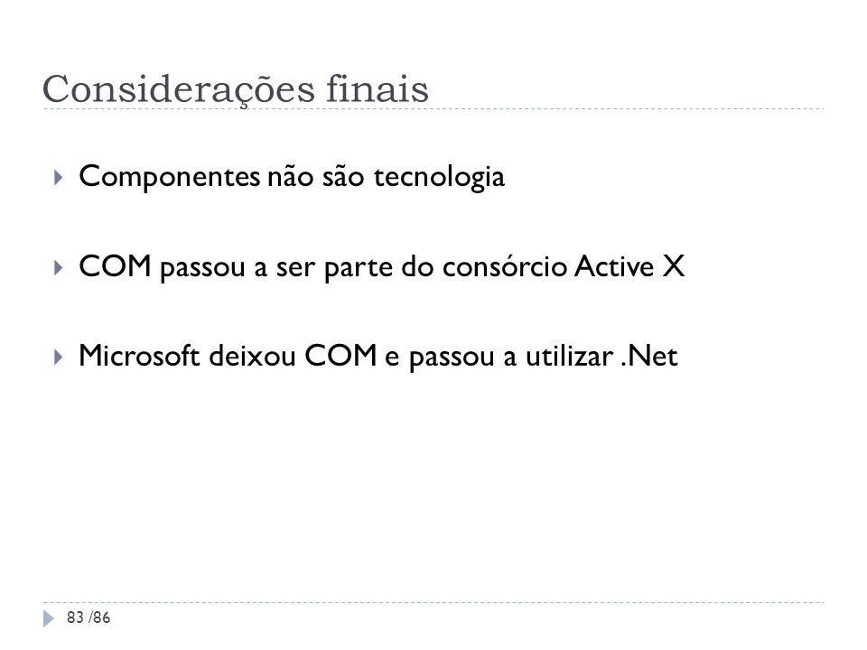 Considerações finais Componentes não são tecnologia COM passou a ser parte do consórcio Active X Microsoft deixou COM e passou a utilizar.Net 83 /86