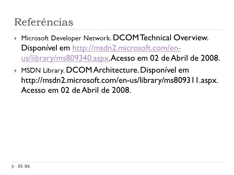 Referências Microsoft Developer Network. DCOM Technical Overview. Disponível em http://msdn2.microsoft.com/en- us/library/ms809340.aspx. Acesso em 02