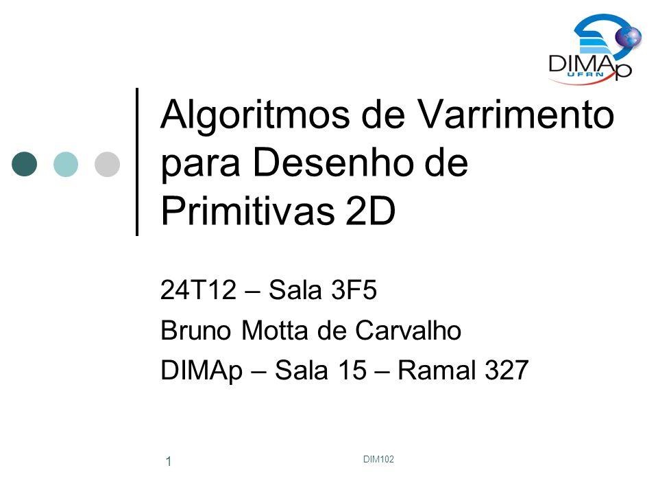DIM102 2 Desenhando linhas Sequência de pixels deve estar o mais próximo possível da linha original Quais propriedades uma linha deve ter.