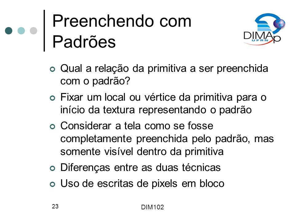 DIM102 23 Preenchendo com Padrões Qual a relação da primitiva a ser preenchida com o padrão.