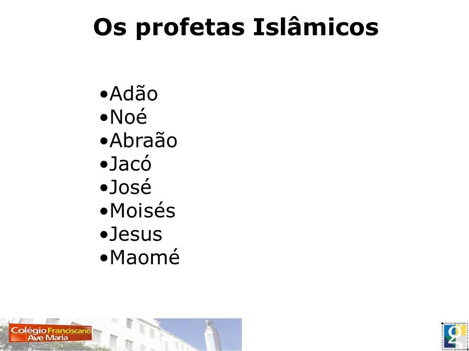 Adão Noé Abraão Jacó José Moisés Jesus Maomé Os profetas Islâmicos