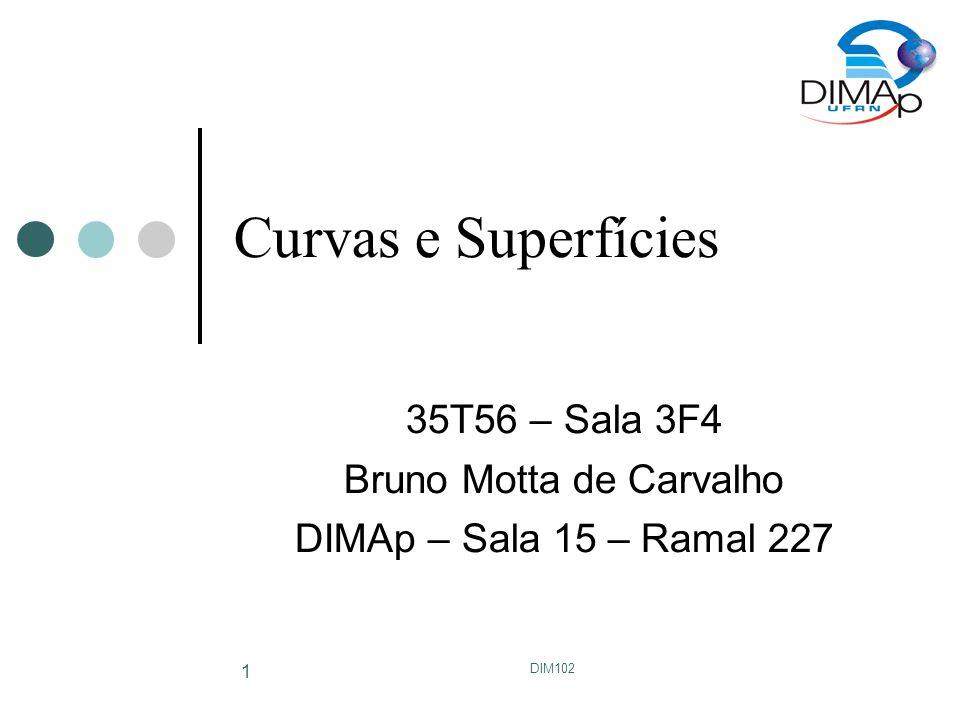DIM102 32 Superfícies de Bézier Superfície de Bézier é dada por e é definida por 16 pontos de controle (matriz G)