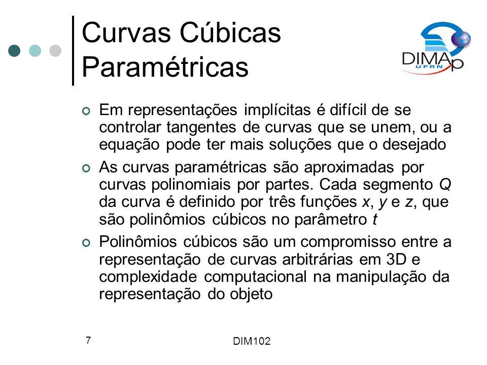 DIM102 18 B-Splines Uniformes Não-Racionais Funções de base Matriz de base Movendo-se um ponto de controle move-se as quatro curvas que ele afeta na mesma direção