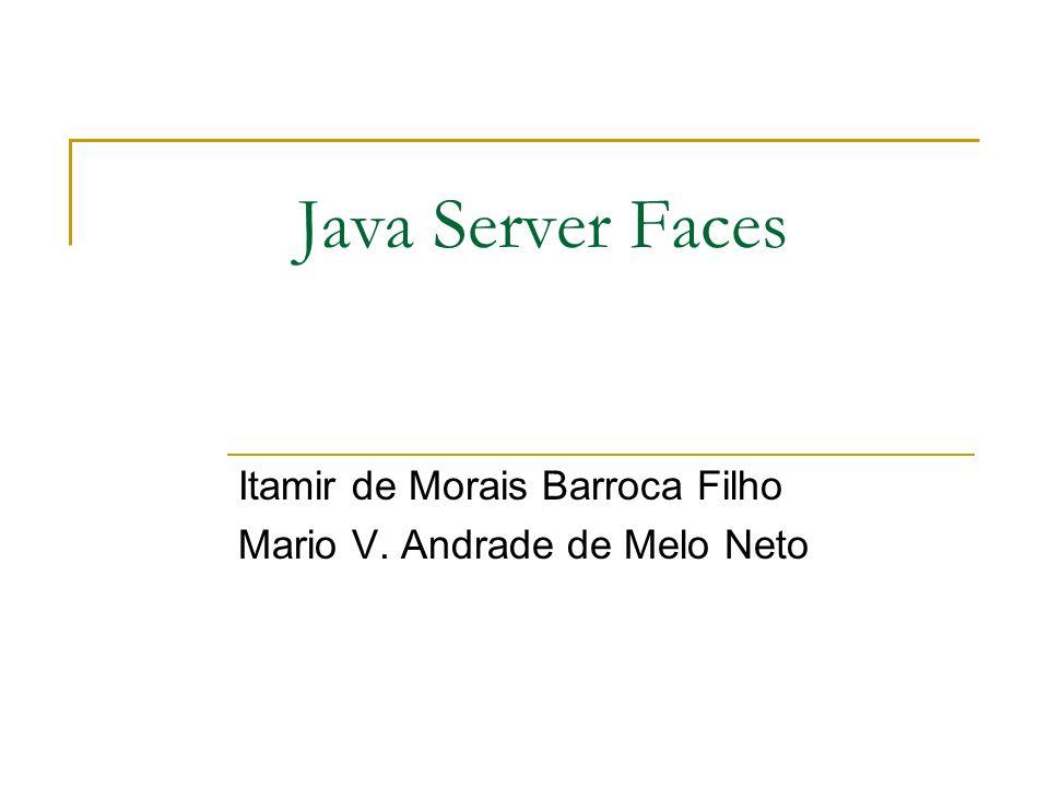 JSF Expression Language O JSF possui uma linguagem de expressões para simplificar a sintaxe de acesso a informações: Ex.: #{cliente.nome} #{cliente.endereco.rua} #{aluno.disciplinas[3].ementa} #{x > 0 .