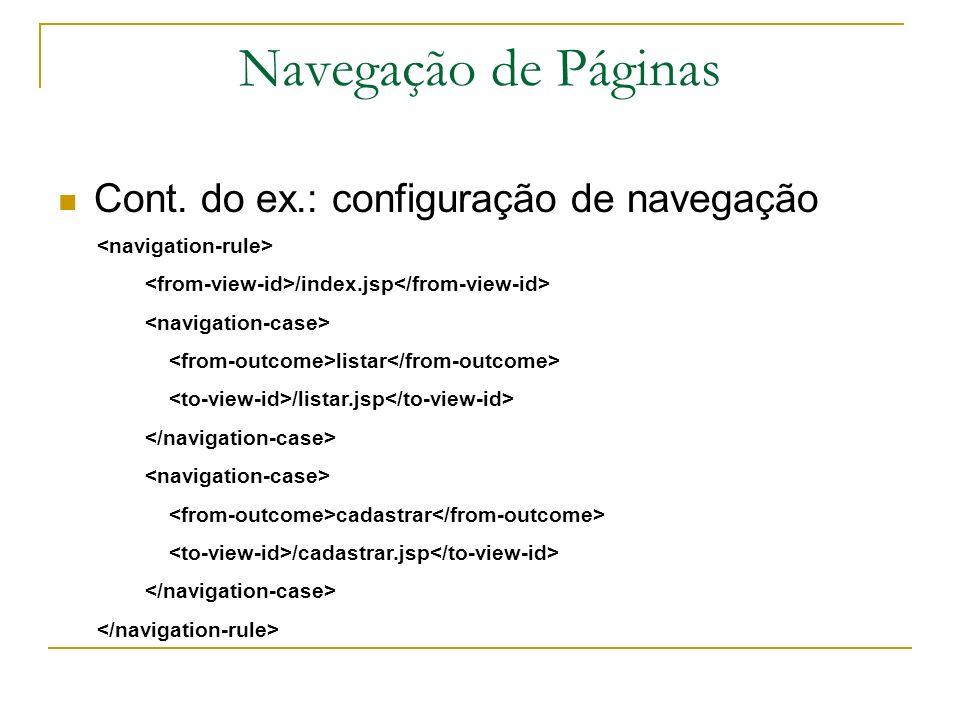 Navegação de Páginas Cont. do ex.: configuração de navegação /index.jsp listar /listar.jsp cadastrar /cadastrar.jsp