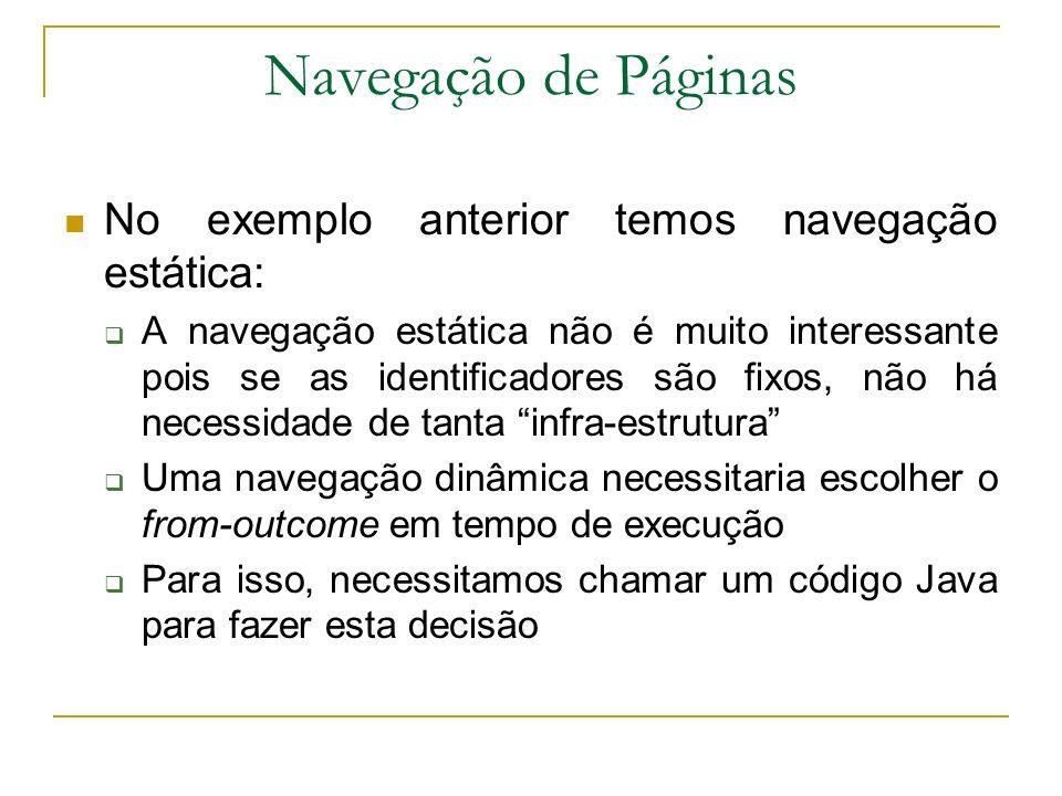 Navegação de Páginas No exemplo anterior temos navegação estática: A navegação estática não é muito interessante pois se as identificadores são fixos,