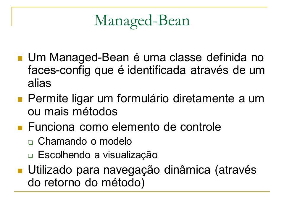 Managed-Bean Um Managed-Bean é uma classe definida no faces-config que é identificada através de um alias Permite ligar um formulário diretamente a um