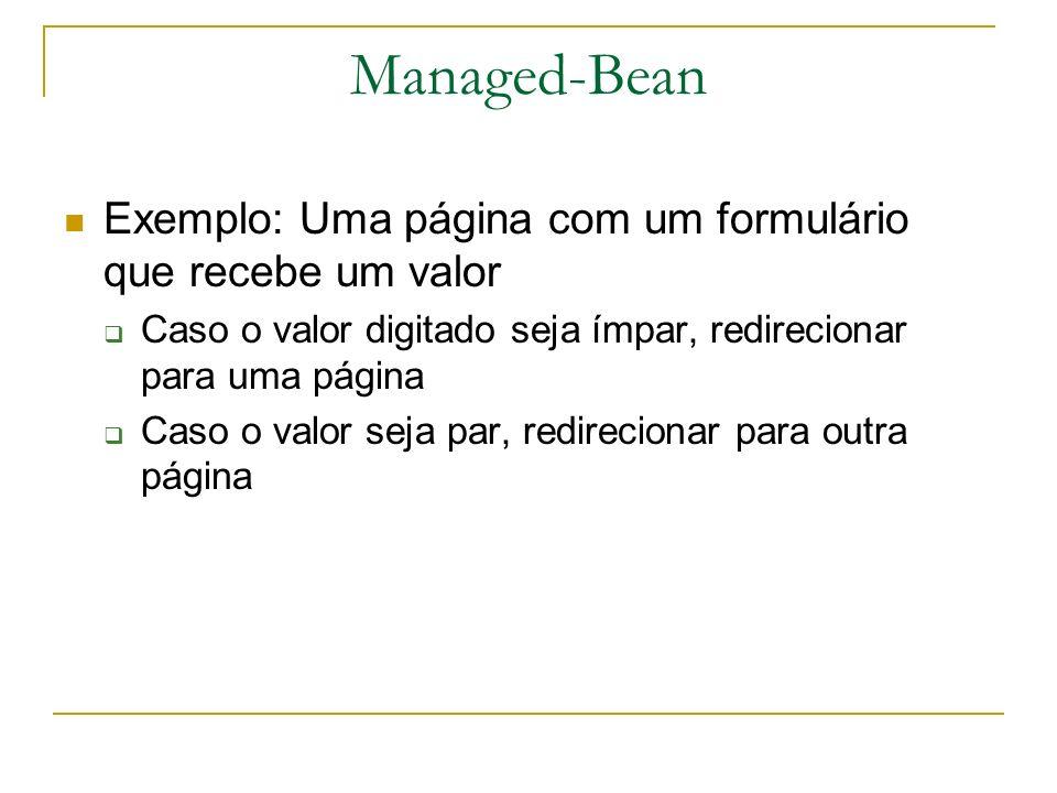 Managed-Bean Exemplo: Uma página com um formulário que recebe um valor Caso o valor digitado seja ímpar, redirecionar para uma página Caso o valor sej