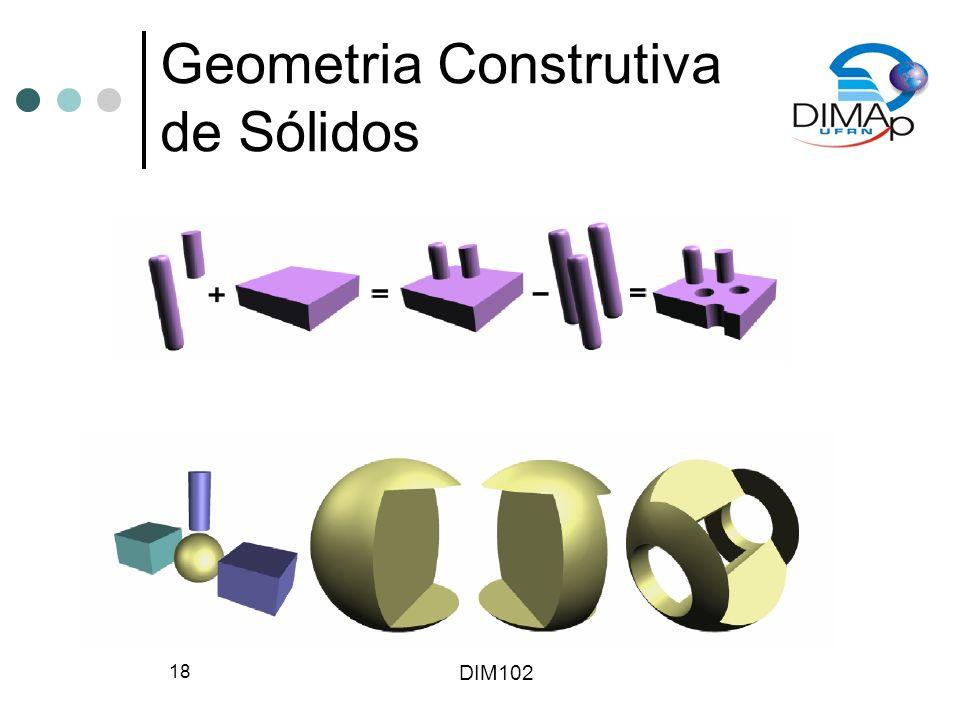 DIM102 18 Geometria Construtiva de Sólidos
