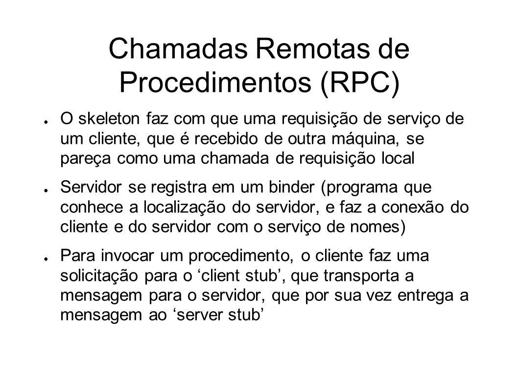 Chamadas Remotas de Procedimentos (RPC) O skeleton faz com que uma requisição de serviço de um cliente, que é recebido de outra máquina, se pareça com