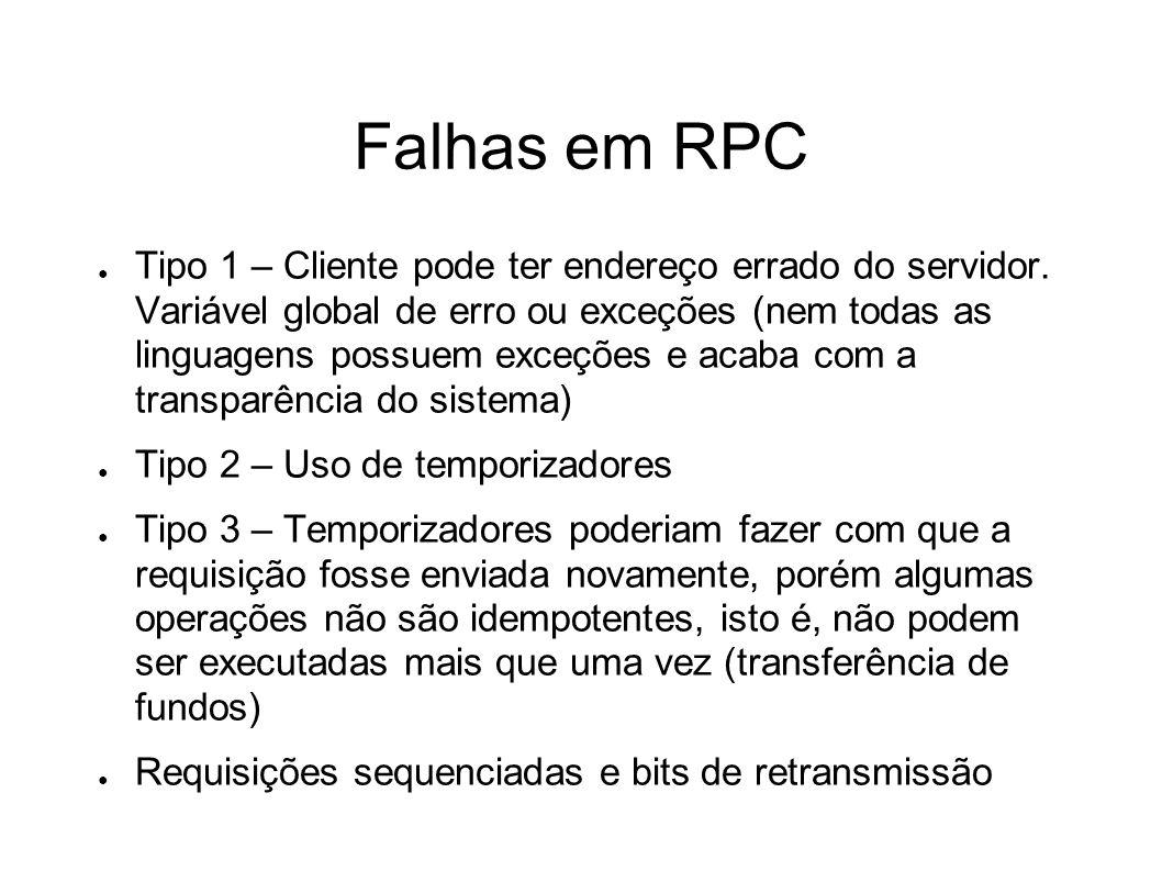 Falhas em RPC Tipo 1 – Cliente pode ter endereço errado do servidor. Variável global de erro ou exceções (nem todas as linguagens possuem exceções e a